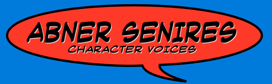 ABNER SENIRES. Voice Actor. Characters for Commercials, Animation, & Videogames